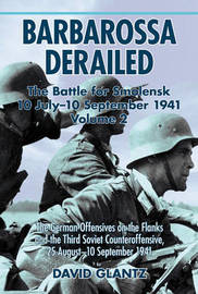 Barbarossa Derailed: The Battle for Smolensk 10 July-10 September 1941: v. 2 by David M Glantz