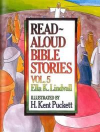 Read Aloud Bible Stories Volume 5 by Ella K Lindvall