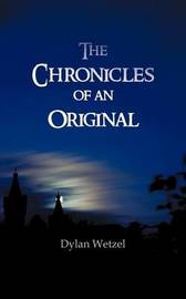 The Chronicles of an Original by Dylan Wetzel