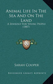 Animal Life in the Sea and on the Land: A Zoology for Young People (1887) by Sarah Cooper