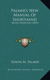 Palmer's New Manual of Shorthand: Keyed Exercises (1895) by Edwin M Palmer