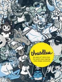 Threadless: Ten Years of Tees by Jake Nickell
