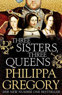 Three Sisters, Three Queens by Philippa Gregory image