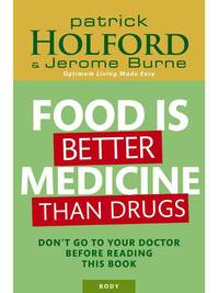 Food Is Better Medicine Than Drugs by Patrick Holford
