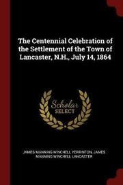 The Centennial Celebration of the Settlement of the Town of Lancaster, N.H., July 14, 1864 by James Manning Winchell Yerrinton image