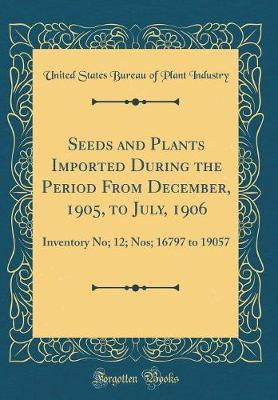Seeds and Plants Imported During the Period from December, 1905, to July, 1906 by United States Bureau of Plant Industry
