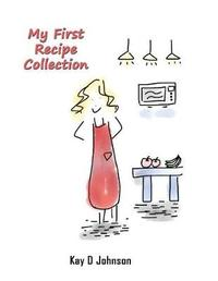 My First Recipe Collection by Kay D Johnson