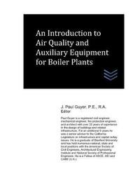 An Introduction to Air Quality and Auxiliary Equipment for Boiler Plants by J Paul Guyer