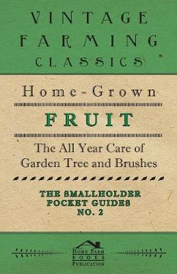 The Smallholder Pocket Guides - No2 - Home-Grown Fruit - The All Year Care Of Garden Trees And Bushes by Home Farm Books