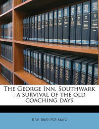 The George Inn, Southwark: A Survival of the Old Coaching Days by B W 1865 Matz
