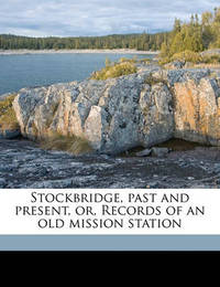Stockbridge, Past and Present, Or, Records of an Old Mission Station by Electa Fidelia Jones