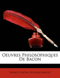 Oeuvres Philosophiques de Bacon by Francis Bacon