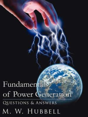 Fundamentals of Power Generation by M. W. Hubbell