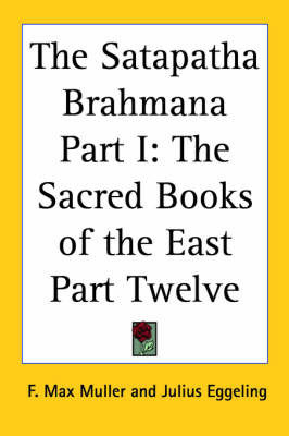 The Satapatha Brahmana Part I: The Sacred Books of the East Part Twelve