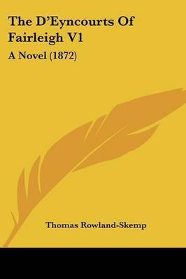 The D'Eyncourts Of Fairleigh V1: A Novel (1872) by Thomas Rowland Skemp
