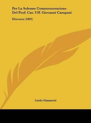 Per La Solenne Commemorazione del Prof. Cav. Uff. Giovanni Campani: Discorso (1892) by Carlo Giannetti