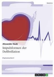 Impulsformen Der Defibrillation by Alexander Haub