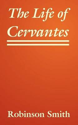 The Life of Cervantes by Robinson Smith image