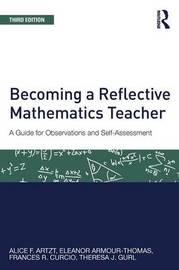 Becoming a Reflective Mathematics Teacher by Alice F Artzt