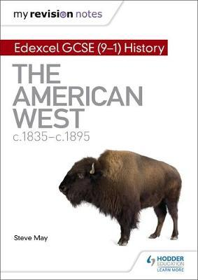 My Revision Notes: Edexcel GCSE (9-1) History: The American West, c1835-c1895 by Steve May