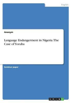 Language Endangerment in Nigeria. the Case of Yoruba by Anonym
