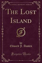 The Lost Island (Classic Reprint) by Edward J Austen