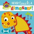 Touch and Feel: Never Touch a Dinosaur by Make Believe Ideas, Ltd.