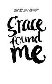 Grace Found Me by Shaida Escoffery image
