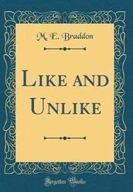 Like and Unlike (Classic Reprint) by M.E. Braddon image