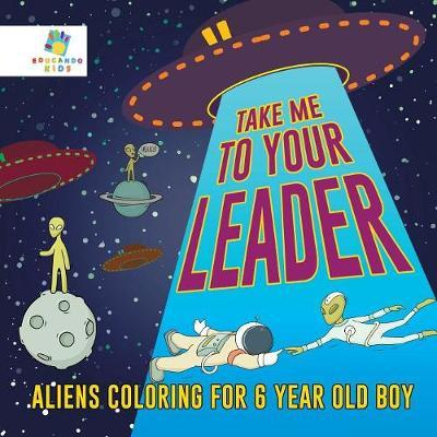 Take Me to Your Leader Aliens Coloring for 6 Year Old Boy by Educando Kids