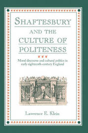 Shaftesbury and the Culture of Politeness by Lawrence E. Klein