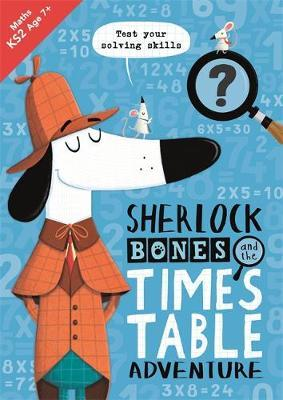 Sherlock Bones and the Times Table Adventure by John Bigwood