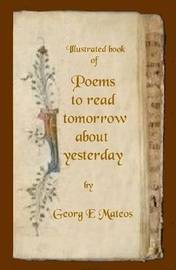 Poems to Read Tomorrow About Yesterday by Georg Edvard Mateos