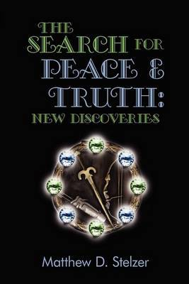 The Search for Peace and Truth: New Discoveries by Matthew Stelzer image