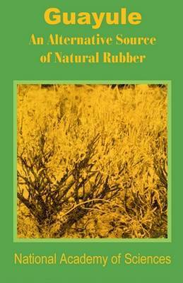 Guayule: An Alternative Source of Natural Rubber by National Academy of Sciences