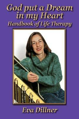 God Put a Dream in My Heart: Handbook of Life Therapy by Eva Dillner image