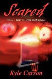 Scared: Volume 1: Tales of Terror and Suspense by Kyle Carson image