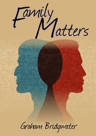 Family Matters by Graham Bridgwater