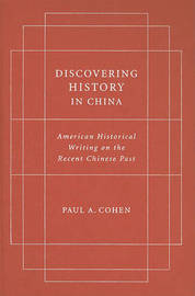 Discovering History in China by Paul A. Cohen