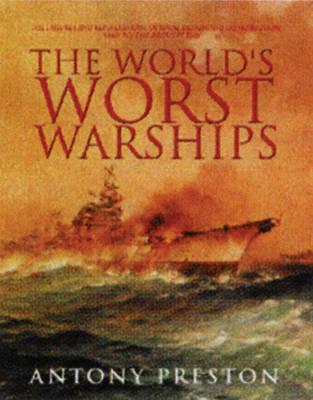 The World's Worst Warships by Antony Preston