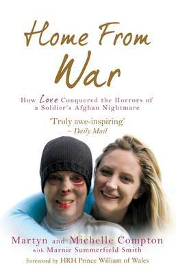 Home From WarHow Love Conquered the Horrors of a Soldier's Afghan Nightma by Martyn Compton image