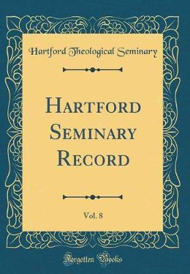 Hartford Seminary Record, Vol. 8 (Classic Reprint) by Hartford Theological Seminary