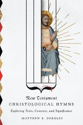 New Testament Christological Hymns by Matthew E Gordley image