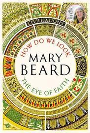 Civilisations: How Do We Look / The Eye of Faith by Mary Beard