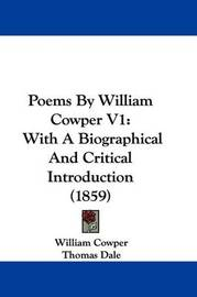 Poems By William Cowper V1: With A Biographical And Critical Introduction (1859) by William Cowper image