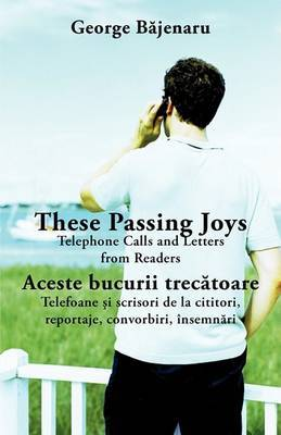 These Passing Joys: Telephone Calls and Letters from Readers by George Bjenaru image