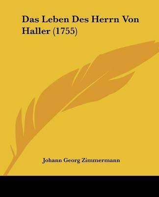 Das Leben Des Herrn Von Haller (1755) by Johann Georg Zimmermann