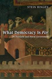What Democracy Is For by Stein Ringen