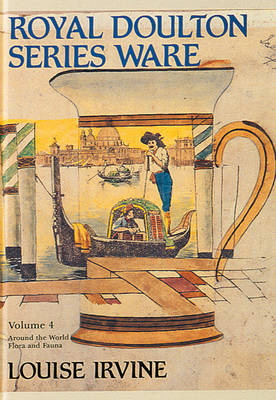 Royal Doulton Series Ware: v. 4 by Louise Irvine