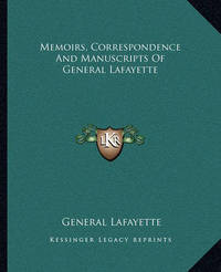 Memoirs, Correspondence and Manuscripts of General Lafayette by General Lafayette
